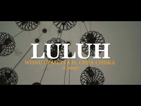 KHAI BAHAR - LULUH ( COVER WISNU PRASETYA Ft. GHEA CHISKA )