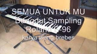 Video SEMUA UNTUKMU DANGDUT SAMPLING ROLAND E96 download MP3, 3GP, MP4, WEBM, AVI, FLV Agustus 2018