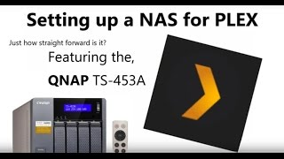 ☑️ How Easy is it to set a PLEX Media Server on a NAS - Featuring the QNAP TS-453A