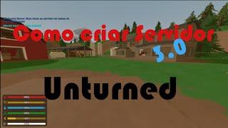 Unturned - Como criar um servidor 3.0! Arrumando o erro!