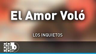 El Amor Voló, Los Inquietos - Audio