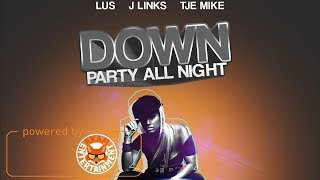 Lus Ft. J Links & TJE Mike - Down (Party All Night Remix) March 2018