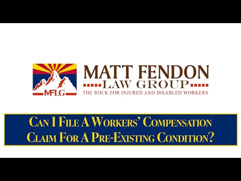 File Workers' Compensation Claim for Pre-Exisiting Condition – Arizona – Matt Fendon Law Group