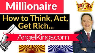 How to Become a Millionaire: Think, Act, Get Rich - AngelKings.com