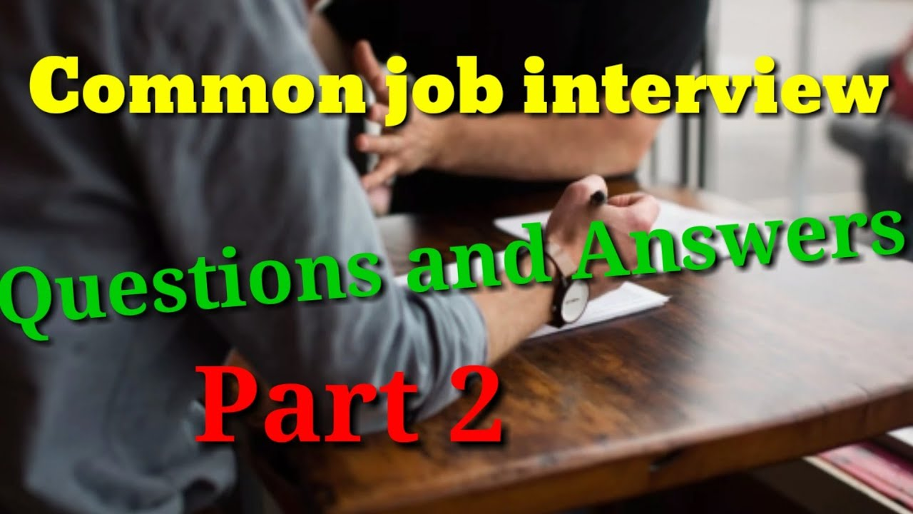Common job interview questions and answers Part 2 ...
