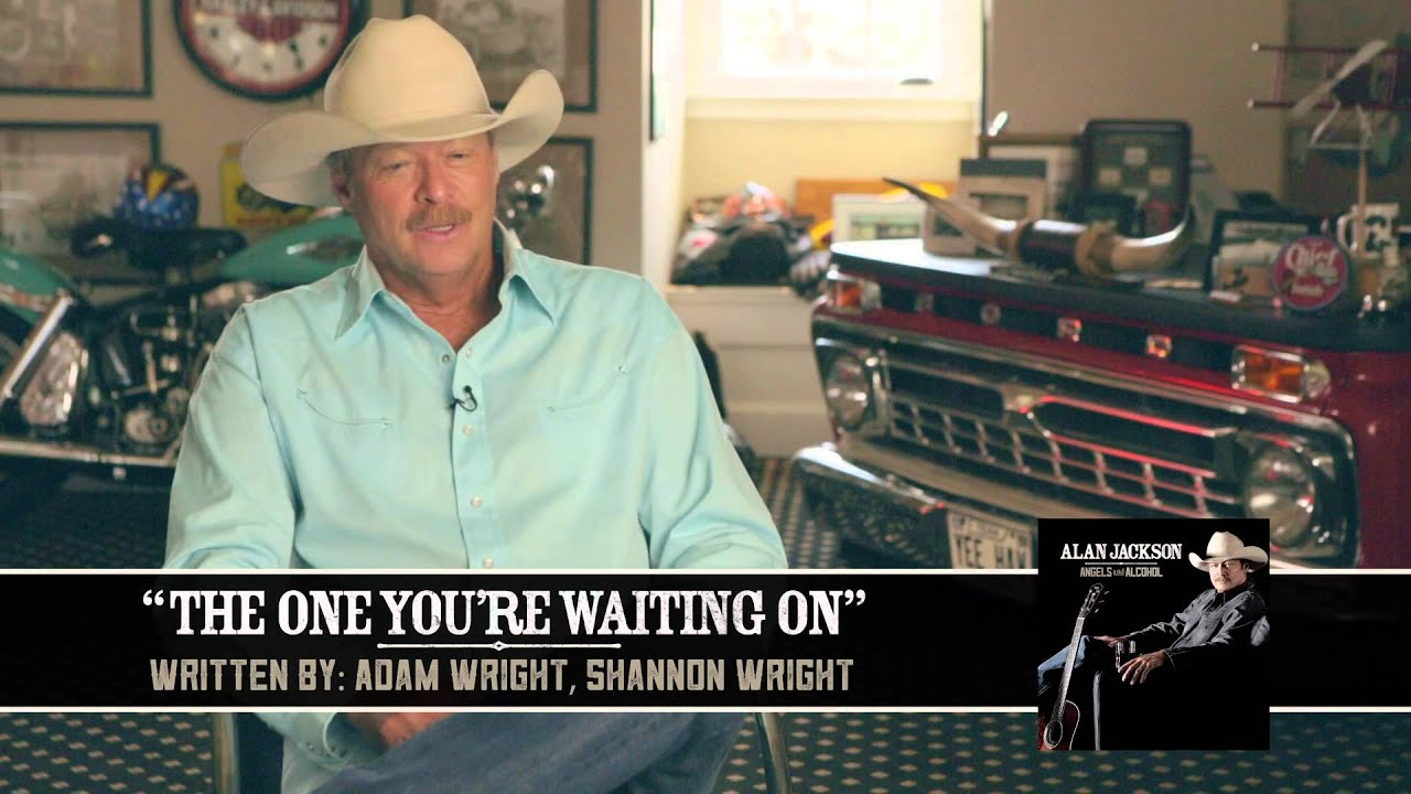 Alan Jackson Behind The Song The One You Re Waiting On Youtube