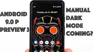 Android 9.0 Preview 3 One Week Later: Manual Dark Mode Coming?
