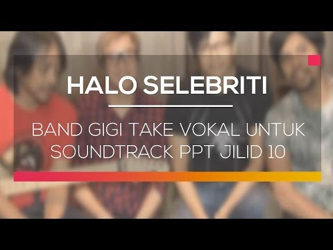 Band Gigi Take Vokal Untuk Soundtrack PPT Jilid 10 - Halo Selebriti