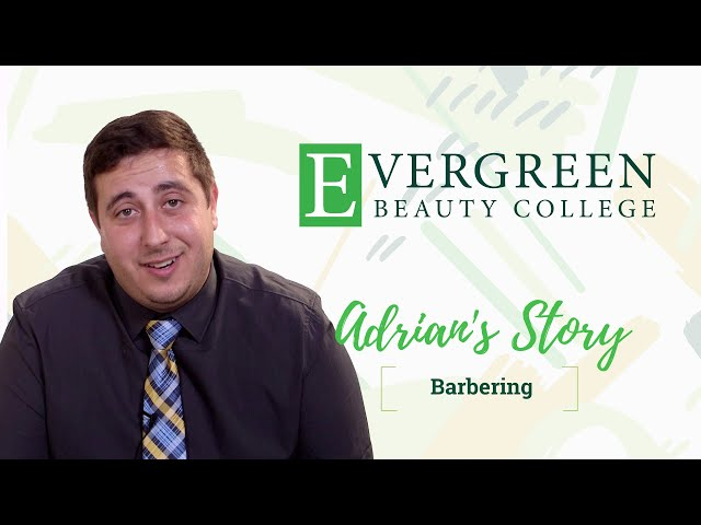 Adrian's Barbering Story | Evergreen Beauty College