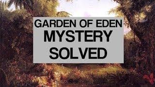 Garden of Eden Found Scientific Investigation Garden Of Eden Uncovered - The Best Documentary Ever