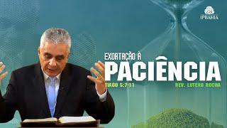 Exortação à Paciência (Tiago 5.7-11) • Rev. Lutero Rocha