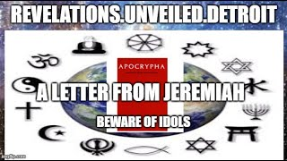 Jeremy's Letter  The APOCRYPHAL Texts-BEWARE of IDOLS.