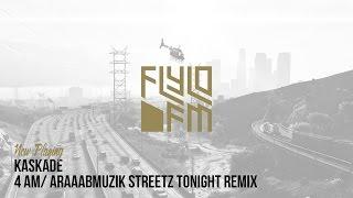 Kaskade - 4 AM/ Araaabmuzik Streetz Tonight Remix (Flylo FM)