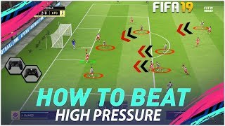FIFA 19 HOW TO BEAT HIGH PRESSURE OPPONENTS - TACTICS & TRICKS TO COUNTER HIGH PRESSURE - TUTORIAL