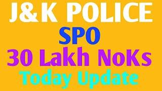 SPO,s of JKP 30 lakhs NoKs today update/J&K Police today update