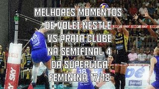 Melhores momentos de Vôlei Nestlé vs Praia Clube | Semifinal 4 - SL Feminina 17/18