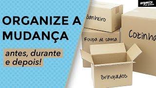 COMO ORGANIZAR A MUDANÇA: ANTES, DURANTE E DEPOIS   Organize sem Frescuras!