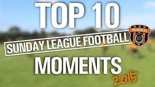 TOP 10 Sunday League Football Moments - 2015