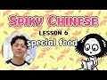 SPIKY CHINESE   LESSON 6  Special food