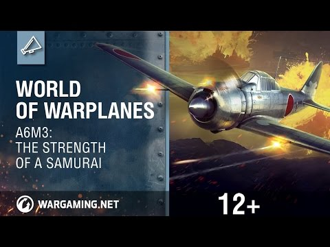 World of Warplanes - A6M3: The Strength of a Samurai