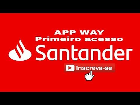 DESBLOQUEIO DO APLICATIVO SANTANDER WAY PRIMEIRO ACESSO