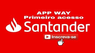 DESBLOQUEIO DO APLICATIVO SANTANDER WAY PRIMEIRO ACESSO thumbnail