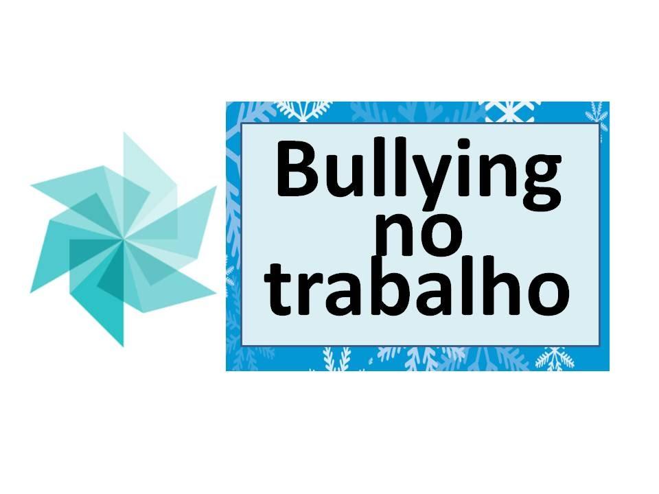 Frases De Otimismo No Trabalho: Bullying No Trabalho