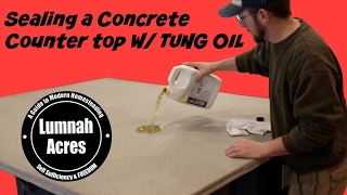 How to seal a concrete counter top w/ Tung OIL