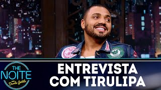 Entrevista com Tirullipa | The Noite (04/04/18)