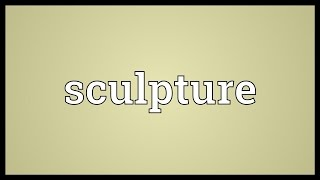 Sculpture Meaning