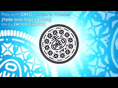 Play with OREO & Dare to Wonder (Yelle and Tegan & Sara) Version Extended by ZACH (ChikyDVD)