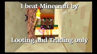 I Beat Minecraft by Looting and Trading only.  It was hard.