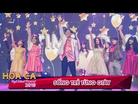 Sống trẻ từng giây - Ca nhạc học đường Hòa ca 2019 - Việt Nam high school musical