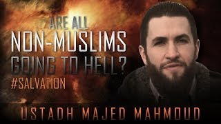 Are All Non-Muslims Going To Hell? ᴴᴰ ┇ #Salvation ┇ by Ustadh Majed Mahmoud ┇ TDR Production ┇