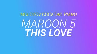 This Love - Maroon 5 (tribute cover by Molotov Cocktail Piano)