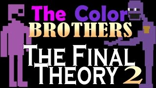 THE COLOR BROTHERS - FNAF 3 Theory - The Final Theory Ep2