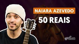 50 Reais - Naiara Azevedo aula de violão completa