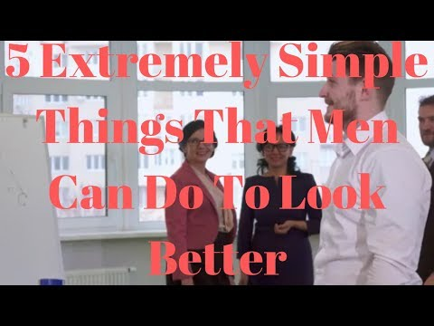 5 Extremely Simple Things That Men Can Do To Look Better - 동영상