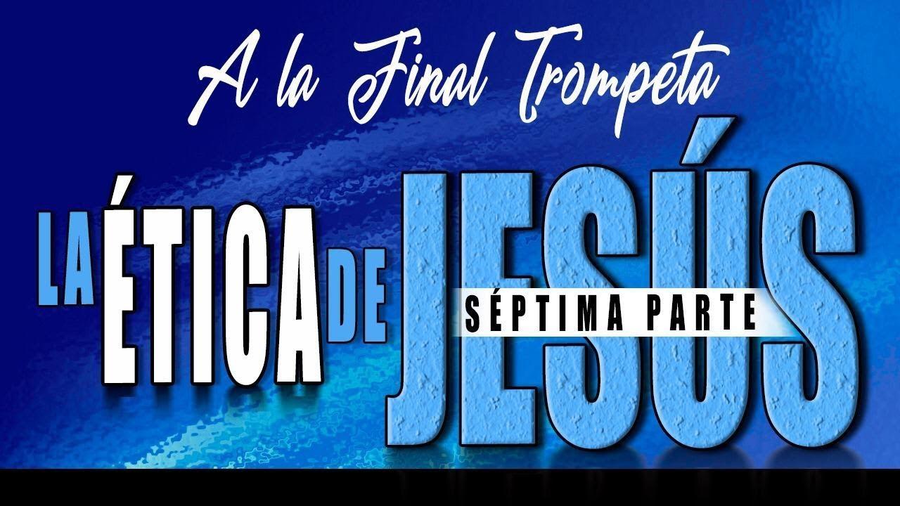 A LA FINAL TROMPETA 69 - LA ÉTICA DE JESÚS 7 - A. Norero, D. Diamond, N. Zavala, R. Ramos