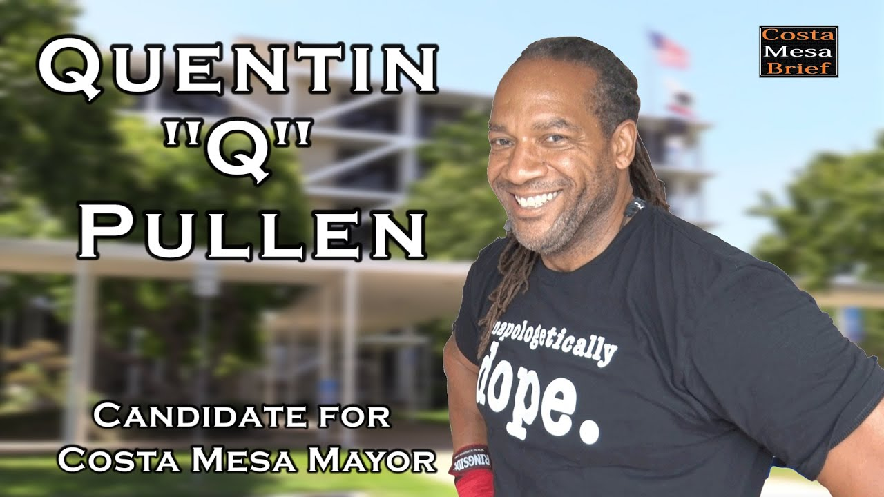 """Quentin """"Q"""" Pullen - Candidate for Costa Mesa Mayor - 2020"""