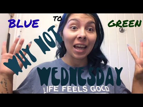 Why Not Wednesday!! | Changing my hair from BLUE to GREEN