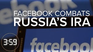 Facebook takes on Russia's IRA but is it too late? (The 3:59, Ep. 380)