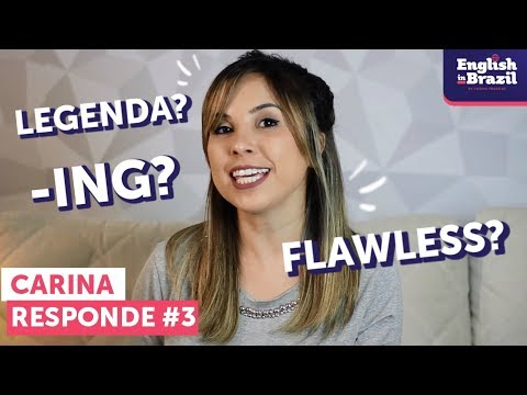 Como se usa o -ING? O que significa FLAWLESS?   Carina Responde #3