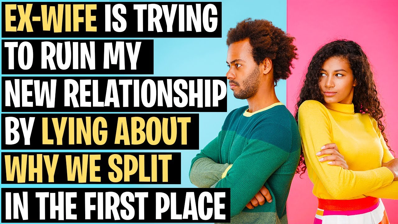 Ex-Wife Is Trying To Ruin New Relationships By Lying About