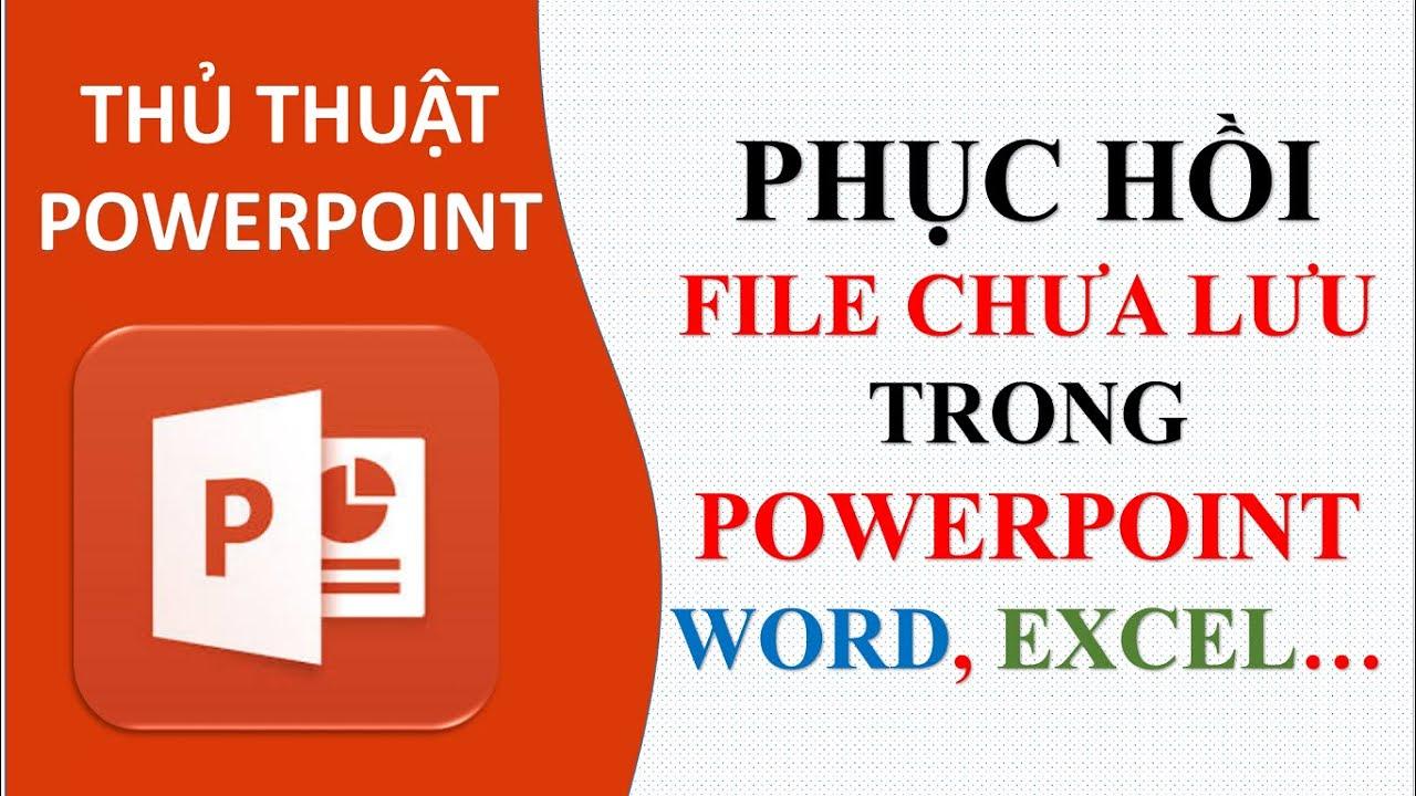 Phục hồi File chưa lưu trong PowerPoint, Word, Excel… | Thủ thuật Powerpoint