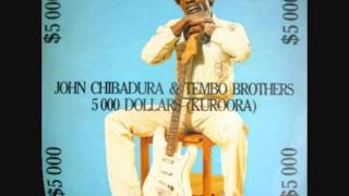 JOHN CHIBADURA & TEMBO BROTHERS-$ 5000 Dollars Kuroora