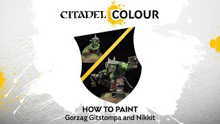 How to Paint: Gorzag Gitstompa and Nikkit