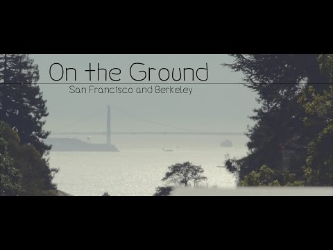 On the Ground: San Francisco and Berkeley | Travel montage