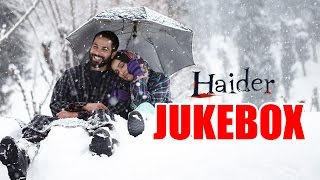 haider full songs audio jukebox vishal bhardwaj shahid kapoor shraddha kapoor
