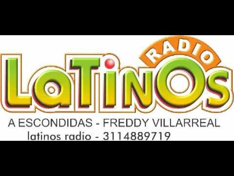 LATINOS RADIO - A ESCONDIDAS DE FREDDY VILLAREAL